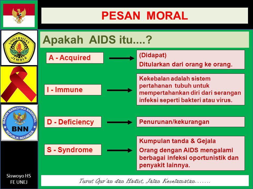 PESAN MORAL Apakah AIDS itu.... A - Acquired I - Immune