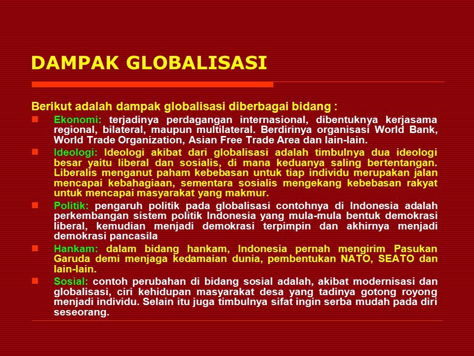 DAMPAK GLOBALISASI Berikut adalah dampak globalisasi diberbagai bidang :