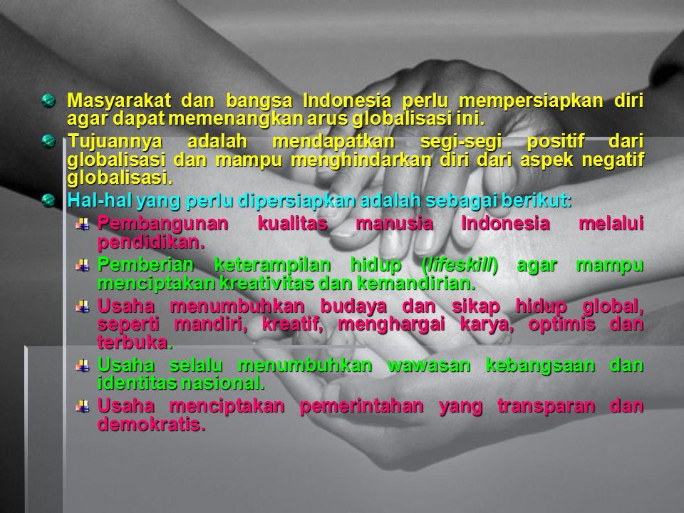 Masyarakat dan bangsa Indonesia perlu mempersiapkan diri agar dapat memenangkan arus globalisasi ini.