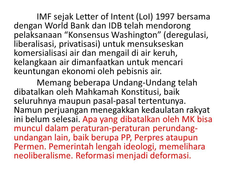 IMF sejak Letter of Intent (LoI) 1997 bersama dengan World Bank dan IDB telah mendorong pelaksanaan Konsensus Washington (deregulasi, liberalisasi, privatisasi) untuk mensukseskan komersialisasi air dan mengail di air keruh, kelangkaan air dimanfaatkan untuk mencari keuntungan ekonomi oleh pebisnis air.