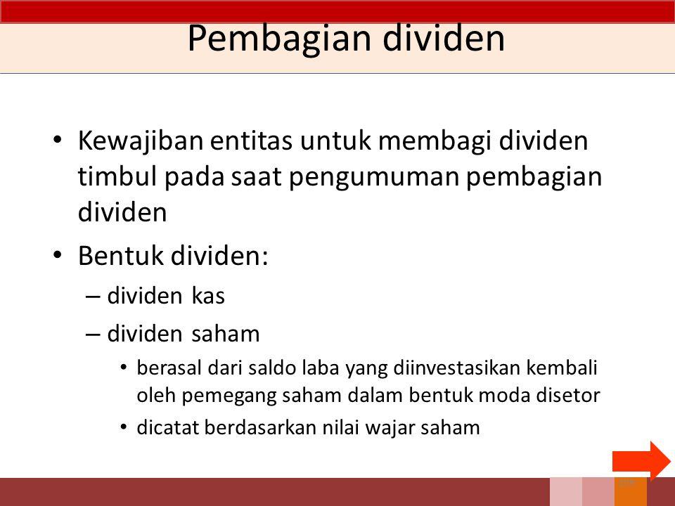 Pembagian dividen Kewajiban entitas untuk membagi dividen timbul pada saat pengumuman pembagian dividen.