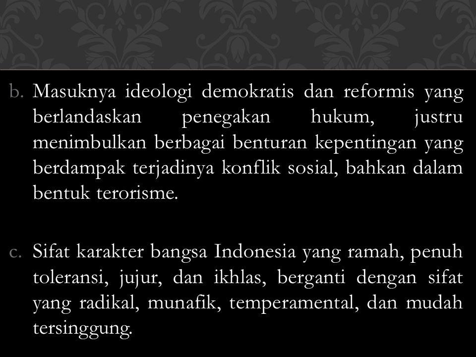 Masuknya ideologi demokratis dan reformis yang berlandaskan penegakan hukum, justru menimbulkan berbagai benturan kepentingan yang berdampak terjadinya konflik sosial, bahkan dalam bentuk terorisme.