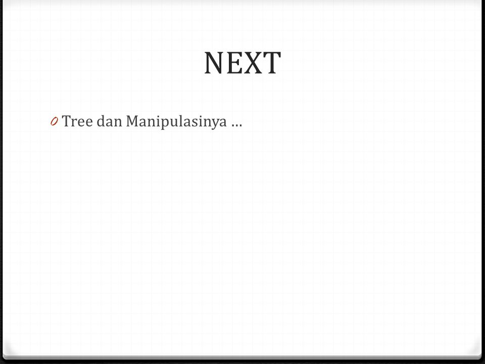 NEXT Tree dan Manipulasinya …