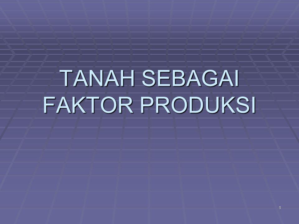 TANAH SEBAGAI FAKTOR PRODUKSI