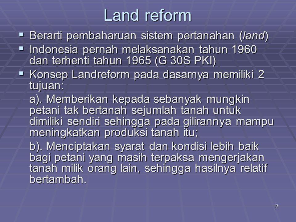 Land reform Berarti pembaharuan sistem pertanahan (land)