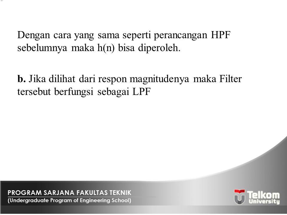 Dengan cara yang sama seperti perancangan HPF sebelumnya maka h(n) bisa diperoleh.