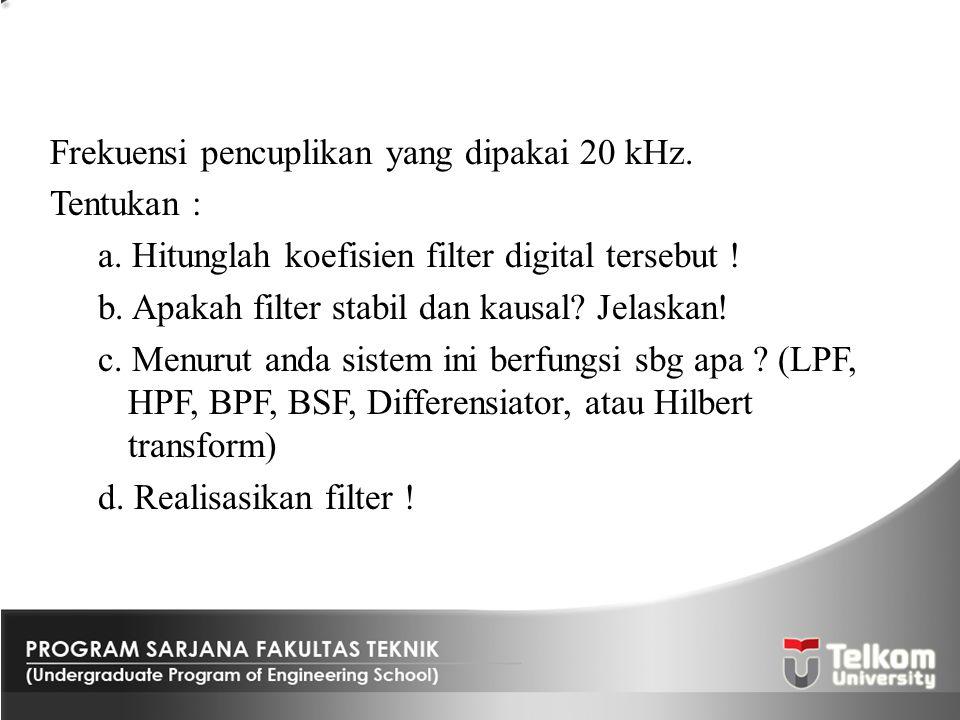 Frekuensi pencuplikan yang dipakai 20 kHz. Tentukan : a