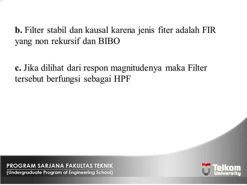b. Filter stabil dan kausal karena jenis fiter adalah FIR yang non rekursif dan BIBO c.