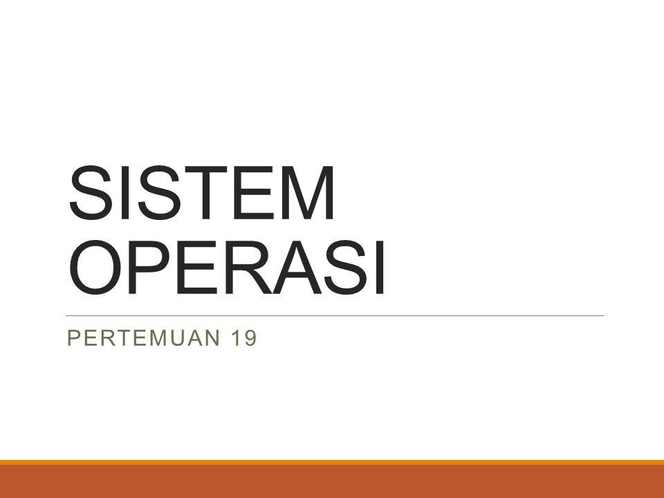 SISTEM OPERASI Pertemuan 19