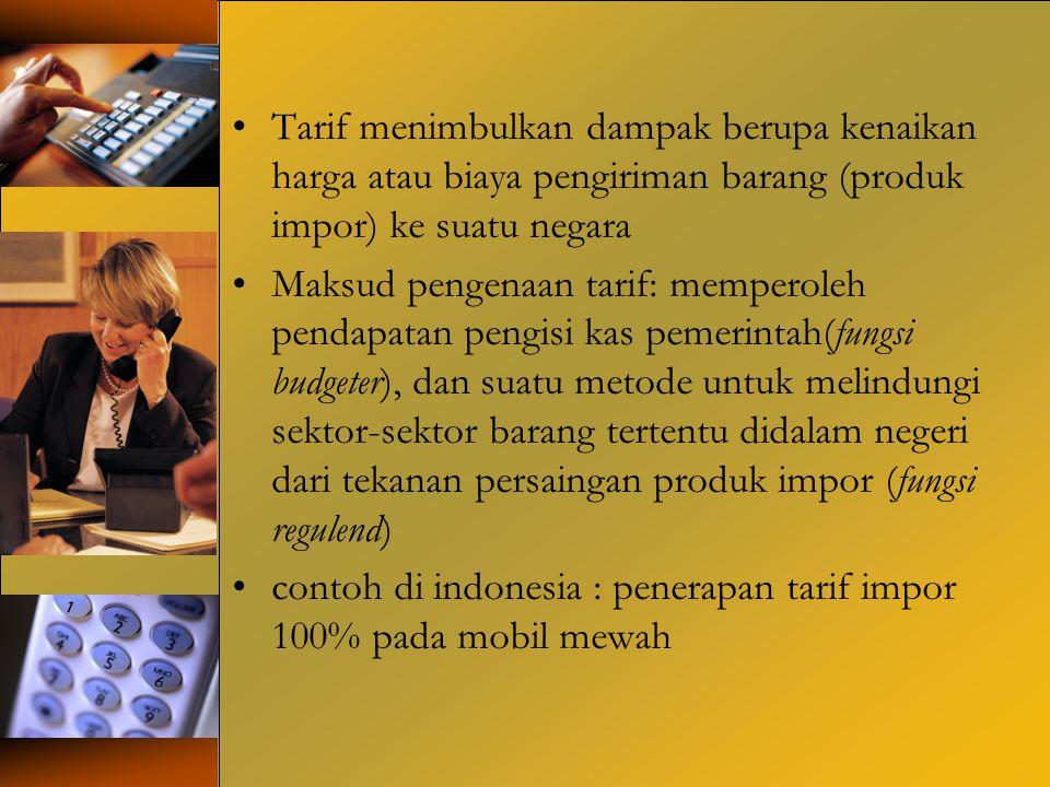 Tarif menimbulkan dampak berupa kenaikan harga atau biaya pengiriman barang (produk impor) ke suatu negara