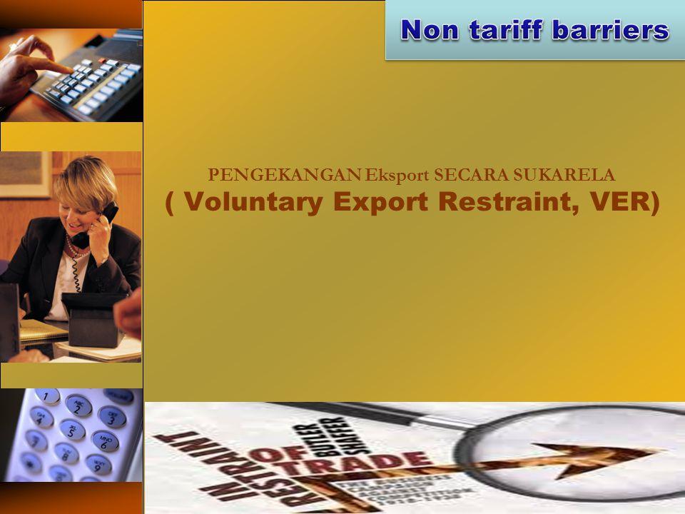 PENGEKANGAN Eksport SECARA SUKARELA ( Voluntary Export Restraint, VER)