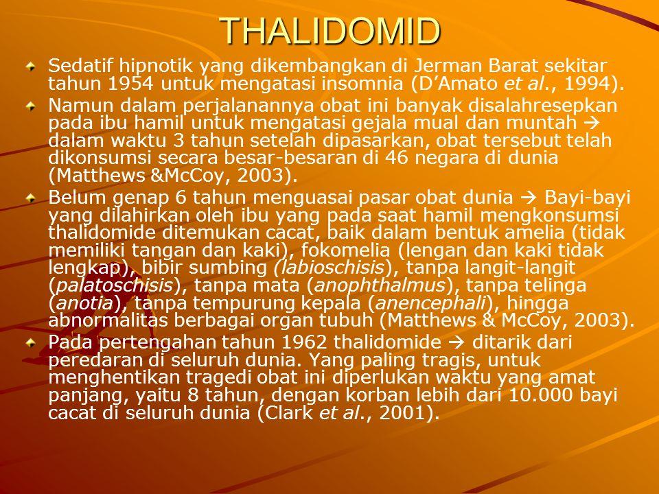 THALIDOMID Sedatif hipnotik yang dikembangkan di Jerman Barat sekitar tahun 1954 untuk mengatasi insomnia (D'Amato et al., 1994).