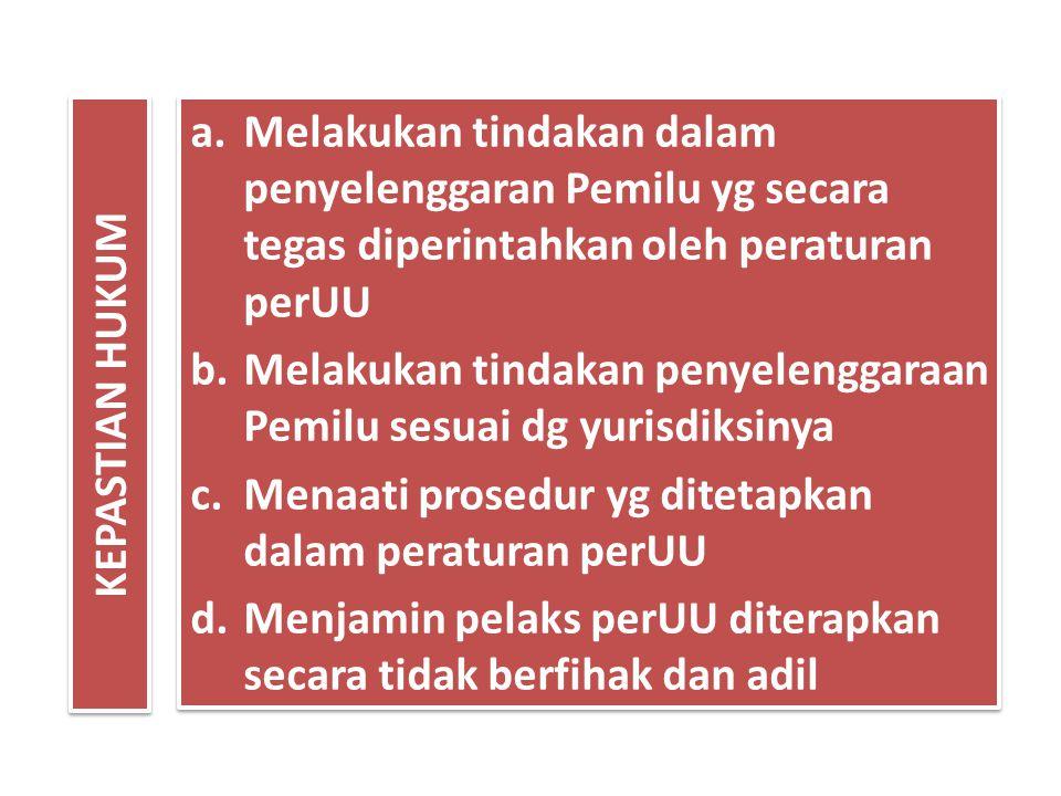KEPASTIAN HUKUM Melakukan tindakan dalam penyelenggaran Pemilu yg secara tegas diperintahkan oleh peraturan perUU.