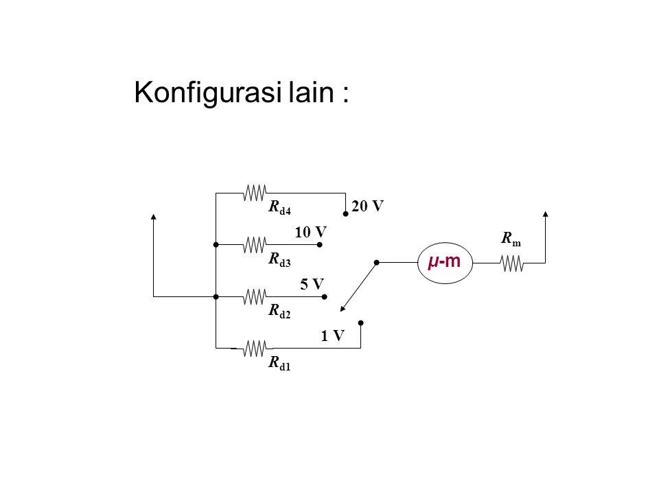 Konfigurasi lain : μ-m Rm Rd1 20 V 1 V 5 V 10 V Rd2 Rd3 Rd4