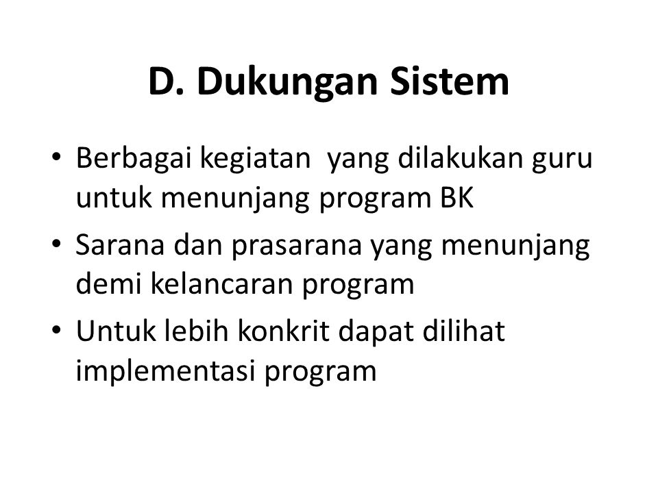 D. Dukungan Sistem Berbagai kegiatan yang dilakukan guru untuk menunjang program BK. Sarana dan prasarana yang menunjang demi kelancaran program.