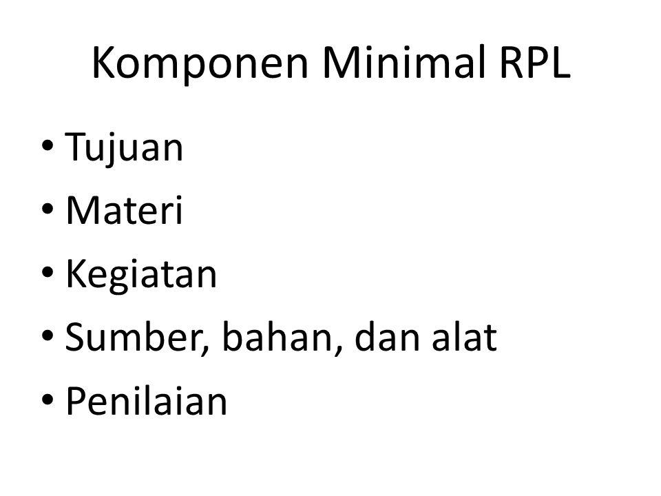 Komponen Minimal RPL Tujuan Materi Kegiatan Sumber, bahan, dan alat