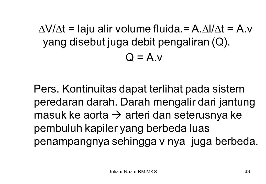 V/t = laju alir volume fluida. = A. l/t = A