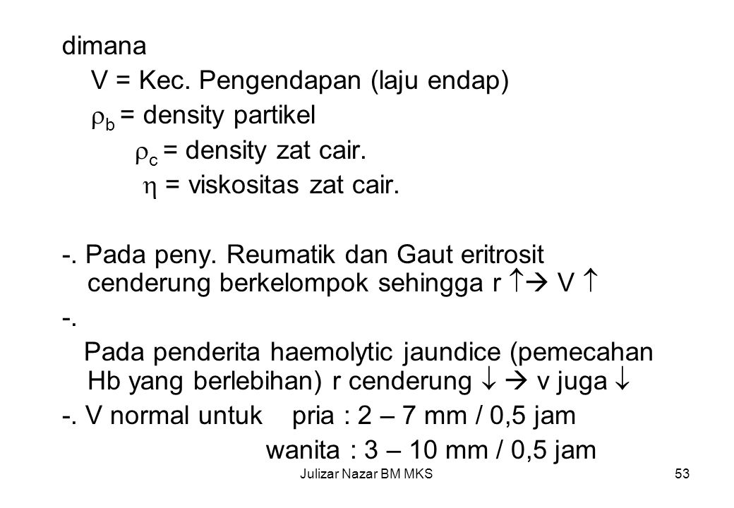 V = Kec. Pengendapan (laju endap) b = density partikel