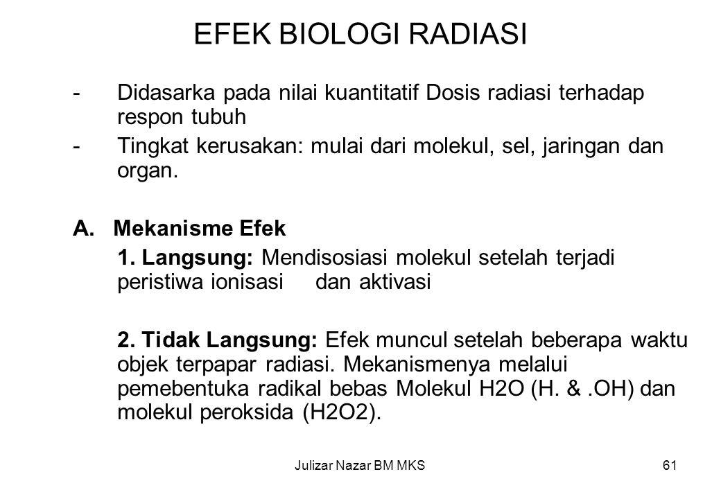 EFEK BIOLOGI RADIASI Didasarka pada nilai kuantitatif Dosis radiasi terhadap respon tubuh.