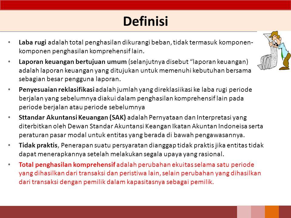 Definisi Laba rugi adalah total penghasilan dikurangi beban, tidak termasuk komponen-komponen penghasilan komprehensif lain.