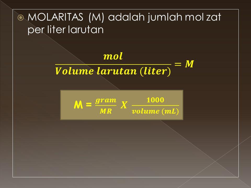 MOLARITAS (M) adalah jumlah mol zat per liter larutan