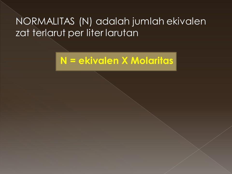 NORMALITAS (N) adalah jumlah ekivalen zat terlarut per liter larutan N = ekivalen X Molaritas
