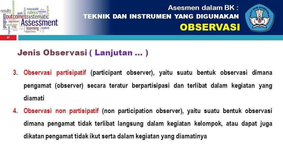 OBSERVASI Jenis Observasi ( Lanjutan ... ) Asesmen dalam BK :