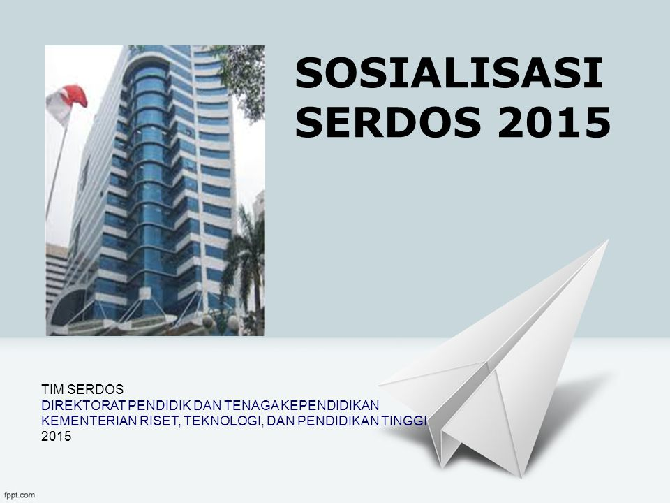SOSIALISASI SERDOS 2015 TIM SERDOS DIREKTORAT PENDIDIK DAN TENAGA KEPENDIDIKAN KEMENTERIAN RISET, TEKNOLOGI, DAN PENDIDIKAN TINGGI 2015.
