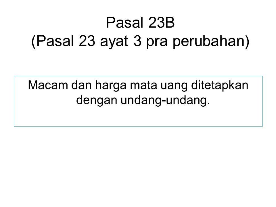 Pasal 23B (Pasal 23 ayat 3 pra perubahan)