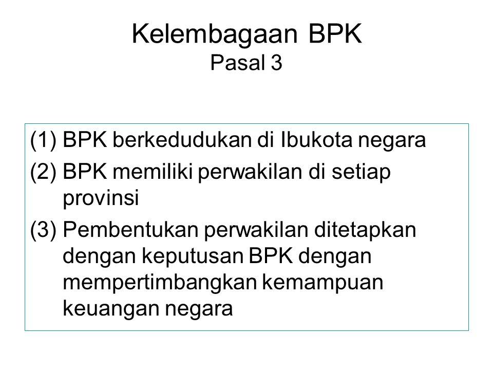 Kelembagaan BPK Pasal 3 BPK berkedudukan di Ibukota negara