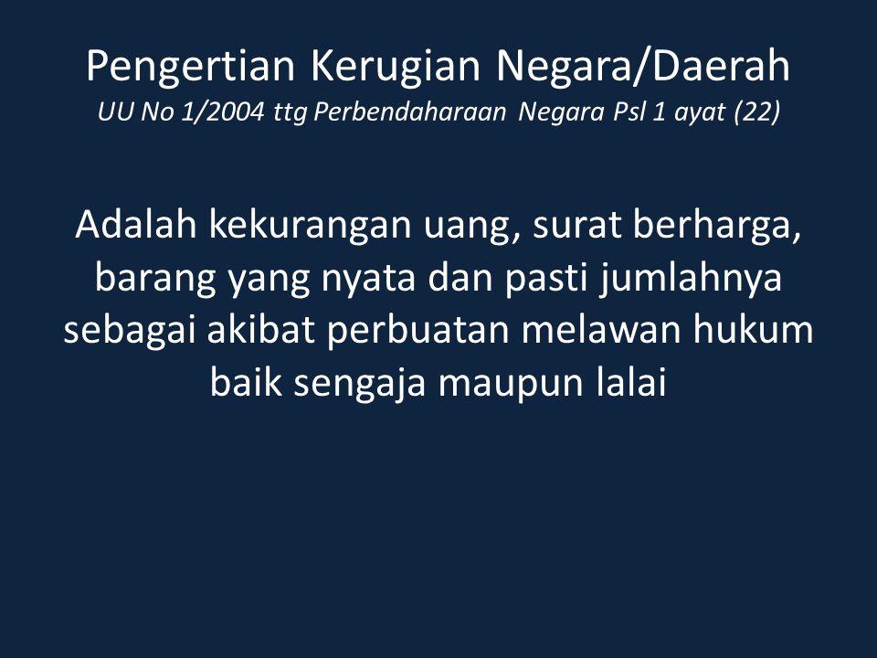 Pengertian Kerugian Negara/Daerah UU No 1/2004 ttg Perbendaharaan Negara Psl 1 ayat (22)