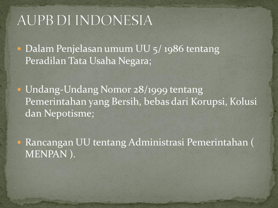 AUPB DI INDONESIA Dalam Penjelasan umum UU 5/ 1986 tentang Peradilan Tata Usaha Negara;