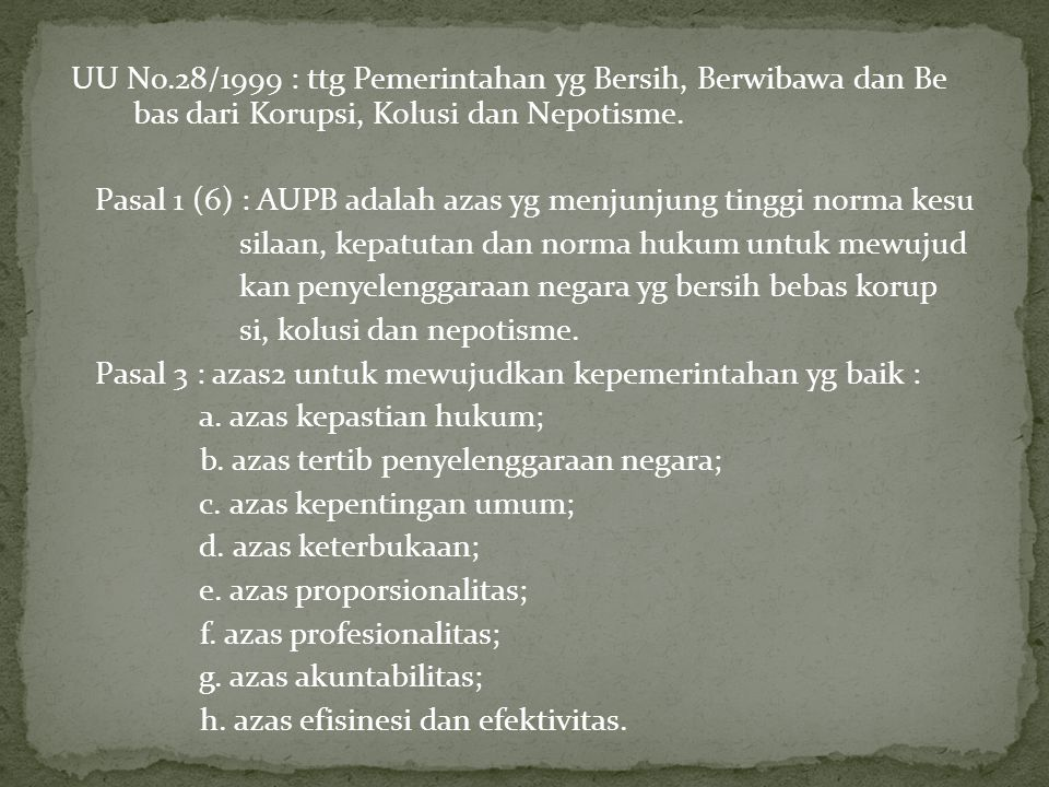 UU No.28/1999 : ttg Pemerintahan yg Bersih, Berwibawa dan Be bas dari Korupsi, Kolusi dan Nepotisme.