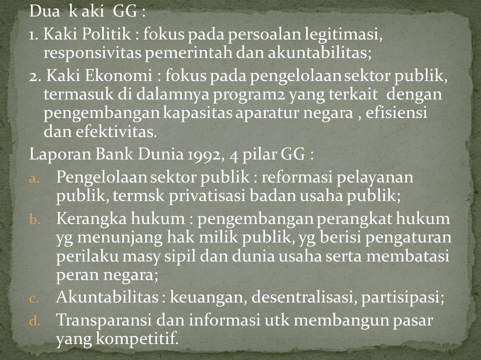 Dua k aki GG : 1. Kaki Politik : fokus pada persoalan legitimasi, responsivitas pemerintah dan akuntabilitas;
