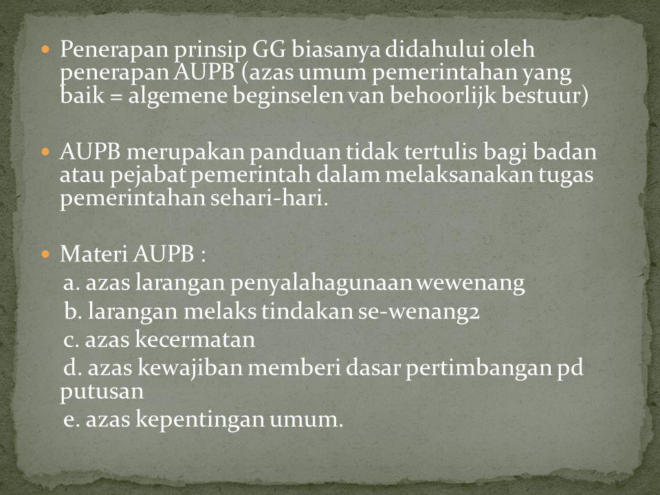 Penerapan prinsip GG biasanya didahului oleh penerapan AUPB (azas umum pemerintahan yang baik = algemene beginselen van behoorlijk bestuur)