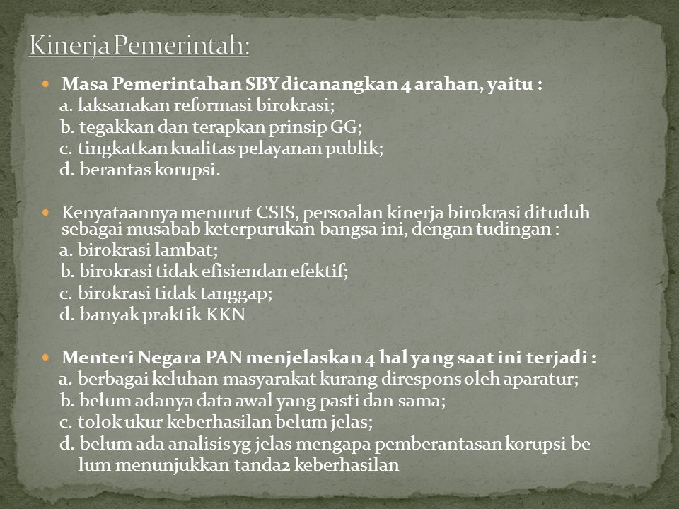 Kinerja Pemerintah: Masa Pemerintahan SBY dicanangkan 4 arahan, yaitu : a. laksanakan reformasi birokrasi;