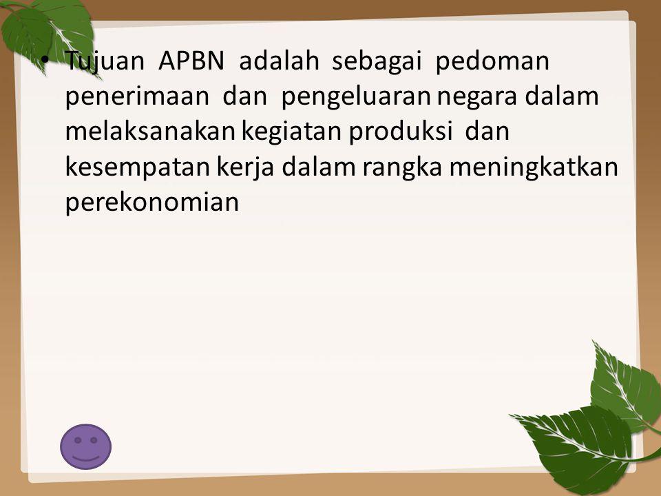 Tujuan APBN adalah sebagai pedoman penerimaan dan pengeluaran negara dalam melaksanakan kegiatan produksi dan kesempatan kerja dalam rangka meningkatkan perekonomian