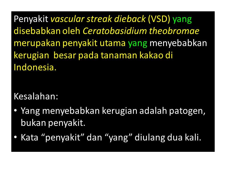 Penyakit vascular streak dieback (VSD) yang disebabkan oleh Ceratobasidium theobromae merupakan penyakit utama yang menyebabkan kerugian besar pada tanaman kakao di Indonesia.