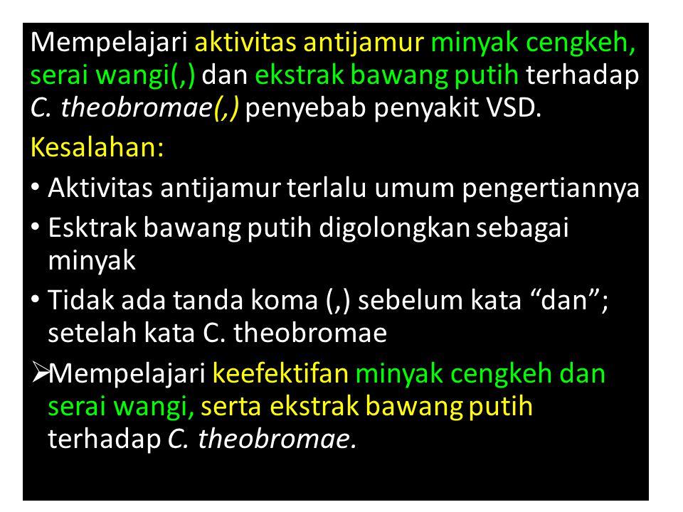 Mempelajari aktivitas antijamur minyak cengkeh, serai wangi(,) dan ekstrak bawang putih terhadap C. theobromae(,) penyebab penyakit VSD.