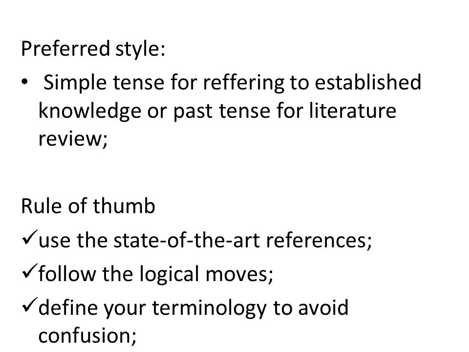 Preferred style: Simple tense for reffering to established knowledge or past tense for literature review;