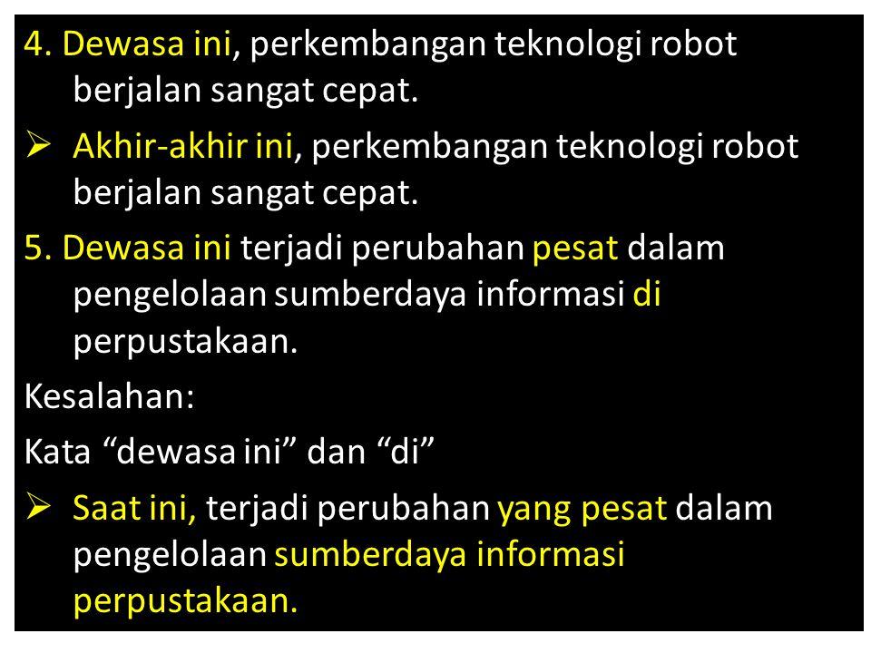 4. Dewasa ini, perkembangan teknologi robot berjalan sangat cepat.