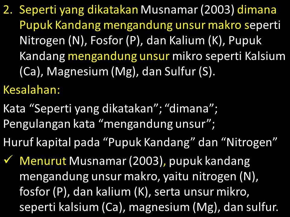 Seperti yang dikatakan Musnamar (2003) dimana Pupuk Kandang mengandung unsur makro seperti Nitrogen (N), Fosfor (P), dan Kalium (K), Pupuk Kandang mengandung unsur mikro seperti Kalsium (Ca), Magnesium (Mg), dan Sulfur (S).