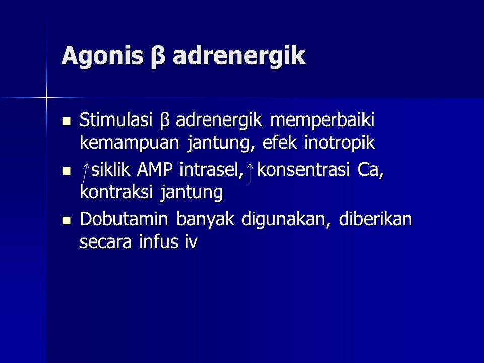 Agonis β adrenergik Stimulasi β adrenergik memperbaiki kemampuan jantung, efek inotropik. siklik AMP intrasel, konsentrasi Ca, kontraksi jantung.