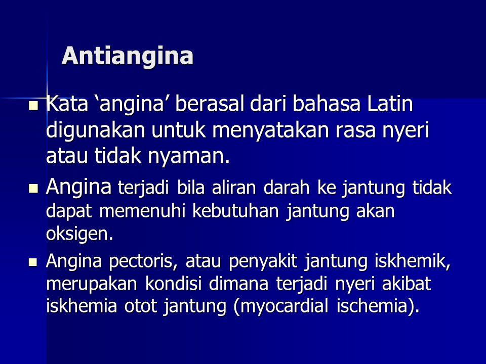 Antiangina Kata 'angina' berasal dari bahasa Latin digunakan untuk menyatakan rasa nyeri atau tidak nyaman.