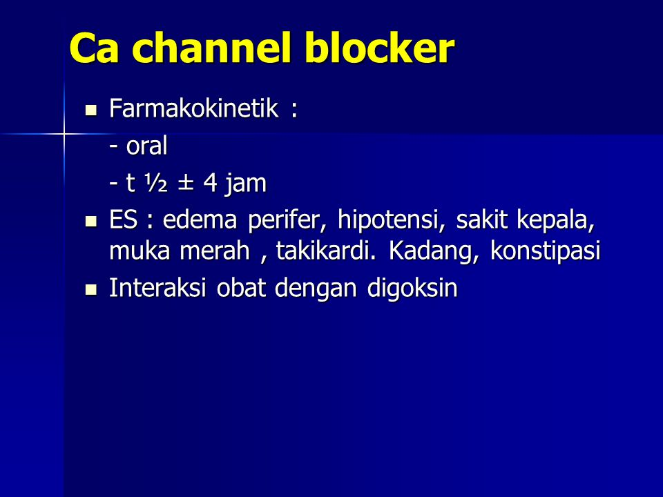 Ca channel blocker Farmakokinetik : - oral - t ½ ± 4 jam
