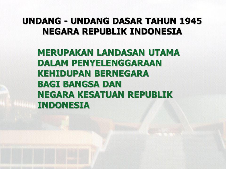 UNDANG - UNDANG DASAR TAHUN 1945 NEGARA REPUBLIK INDONESIA
