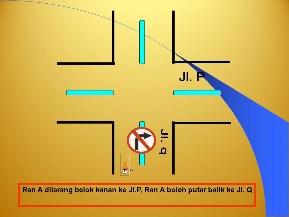 Jl. P Jl. q A Ran A dilarang belok kanan ke Jl.P, Ran A boleh putar balik ke Jl. Q