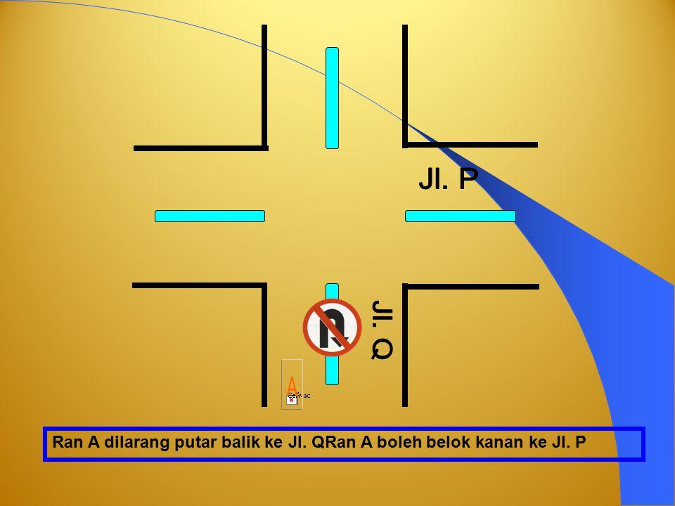 Jl. P Jl. Q A Ran A dilarang putar balik ke Jl. QRan A boleh belok kanan ke Jl. P
