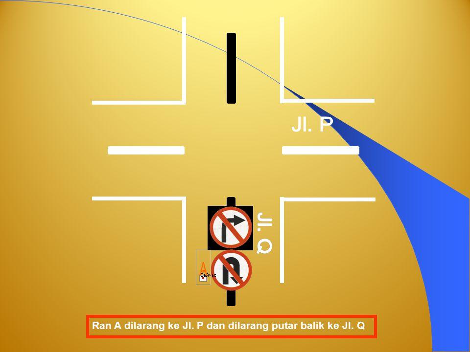 Jl. P Jl. Q A Ran A dilarang ke Jl. P dan dilarang putar balik ke Jl. Q