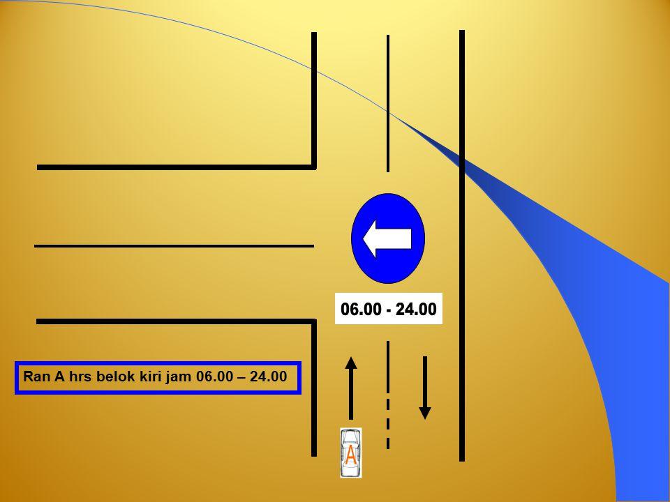 06.00 - 24.00 Ran A hrs belok kiri jam 06.00 – 24.00 A